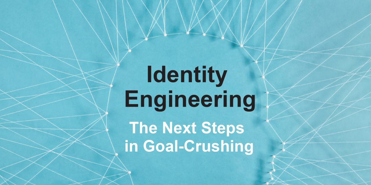 Identity Engineering <span>The Next Steps in Goal-Crushing</span>